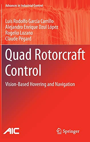 9781447143987: Quad Rotorcraft Control: Vision-Based Hovering and Navigation (Advances in Industrial Control)