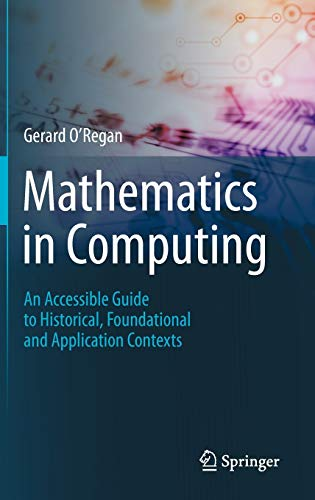 9781447145332: Mathematics in Computing: An Accessible Guide to Historical, Foundational and Application Contexts