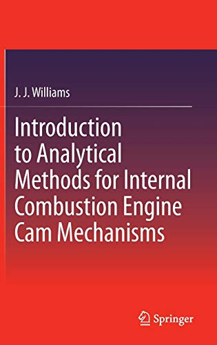 Introduction to Analytical Methods for Internal Combustion Engine Cam Mechanisms: J J WILLIAMS