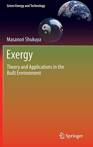 Exergy: Theory and Applications in the Built Environment: Masanori Shukuya