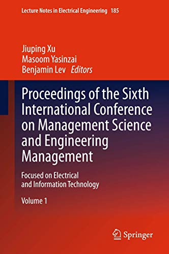 Proceedings of the Sixth International Conference on Management Science and Engineering Management ...