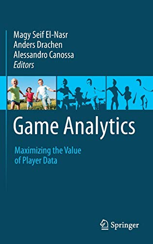 9781447147688: Game Analytics: Maximizing the Value of Player Data