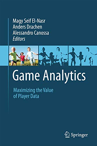 9781447147695: Game Analytics: Maximizing the Value of Player Data