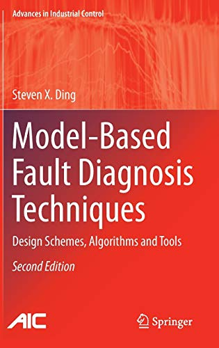 Model-Based Fault Diagnosis Techniques: Design Schemes, Algorithms and Tools (Advances in ...