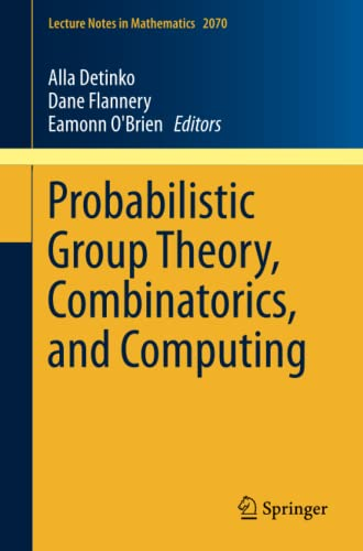 9781447148135: Probabilistic Group Theory, Combinatorics, and Computing: Lectures from the Fifth de Brún Workshop (Lecture Notes in Mathematics)