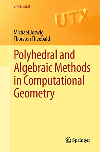 Polyhedral and Algebraic Methods in Computational Geometry (Universitext): Joswig, Michael, ...