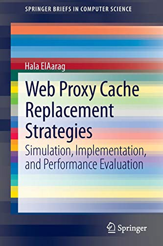 9781447148920: Web Proxy Cache Replacement Strategies: Simulation, Implementation, and Performance Evaluation (SpringerBriefs in Computer Science)