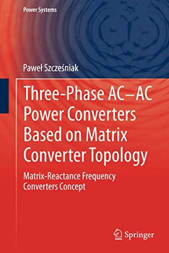 9781447148951: Three-phase AC-AC Power Converters Based on Matrix Converter Topology: Matrix-reactance frequency converters concept (Power Systems)