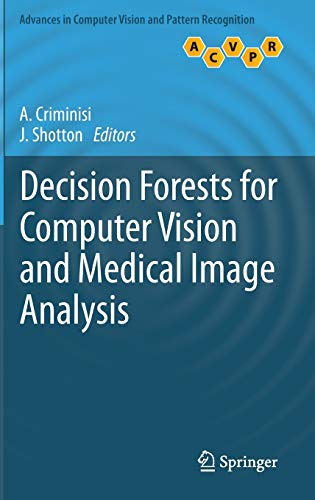 Decision Forests for Computer Vision and Medical Image Analysis (Advances in Computer Vision and ...
