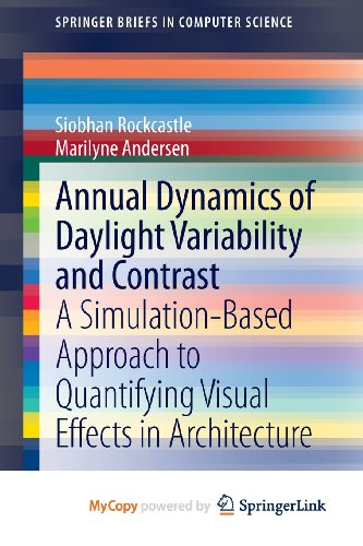 9781447152347: Annual Dynamics of Daylight Variability and Contrast: A Simulation-Based Approach to Quantifying Visual Effects in Architecture