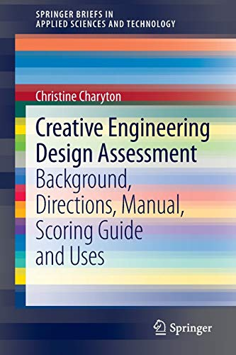 9781447153788: Creative Engineering Design Assessment: Background, Directions, Manual, Scoring Guide and Uses (SpringerBriefs in Applied Sciences and Technology)