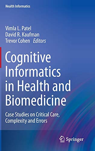 9781447154891: Cognitive Informatics in Health and Biomedicine: Case Studies on Critical Care, Complexity and Errors (Health Informatics)