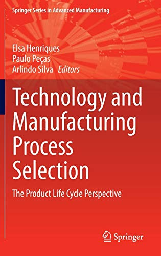 9781447155430: Technology and Manufacturing Process Selection: The Product Life Cycle Perspective (Springer Series in Advanced Manufacturing)