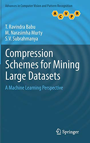 9781447156062: Compression Schemes for Mining Large Datasets: A Machine Learning Perspective (Advances in Computer Vision and Pattern Recognition)