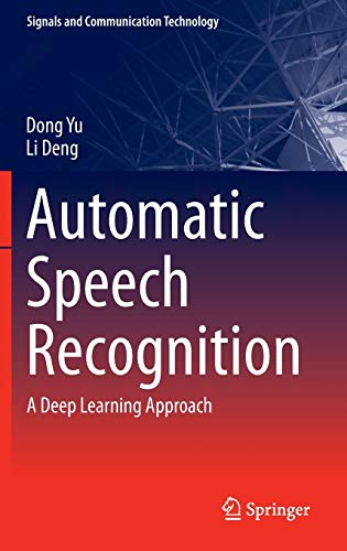Automatic Speech Recognition : A Deep Learning: Yu, Dong