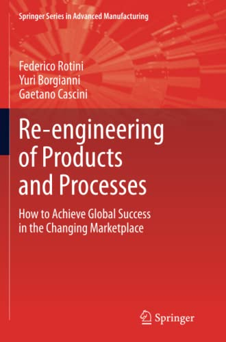9781447157984: Re-engineering of Products and Processes: How to Achieve Global Success in the Changing Marketplace (Springer Series in Advanced Manufacturing)