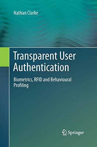9781447160113: Transparent User Authentication: Biometrics, RFID and Behavioural Profiling