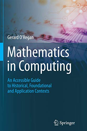 9781447160540: Mathematics in Computing: An Accessible Guide to Historical, Foundational and Application Contexts