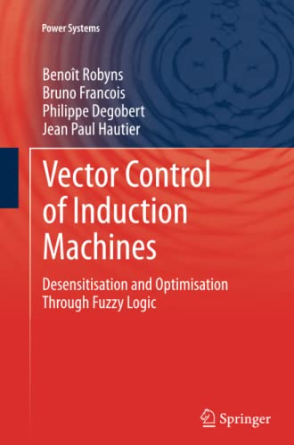 9781447160564: Vector Control of Induction Machines: Desensitisation and Optimisation Through Fuzzy Logic (Power Systems)