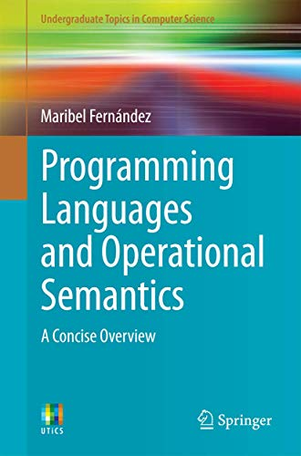 9781447163671: Programming Languages and Operational Semantics: A Concise Overview (Undergraduate Topics in Computer Science)