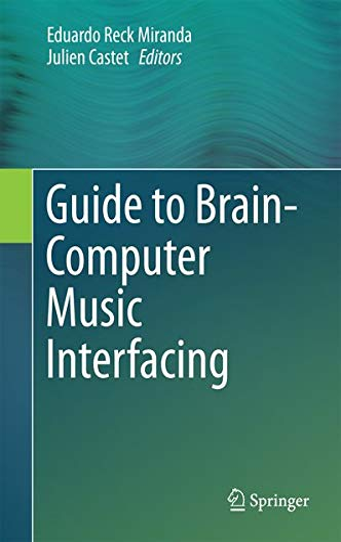 Guide to Brain-Computer Music Interfacing: Eduardo Reck Miranda