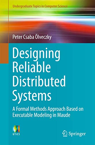 9781447166863: Designing Reliable Distributed Systems: A Formal Methods Approach Based on Executable Modeling in Maude (Undergraduate Topics in Computer Science)