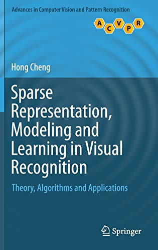Sparse Representation, Modeling and Learning in Visual Recognition: Theory, Algorithms and ...