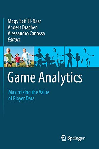 9781447172246: Game Analytics: Maximizing the Value of Player Data