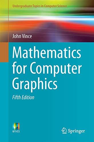 9781447173342: Mathematics for Computer Graphics (Undergraduate Topics in Computer Science)