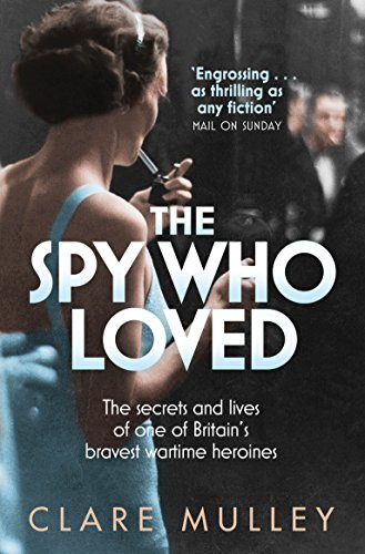 9781447201182: The Spy Who Loved: The Secrets and Lives of Christine Granville, Britain's First Special Agent of World War II