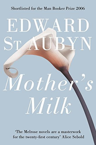 Mother's Milk. Edward St. Aubyn (The Patrick Melrose Novels) (144720302X) by Edward St Aubyn