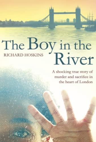 9781447207900: The Boy in the River: A Shocking True Story of Ritual Murder and Sacrifice in the Heart of London