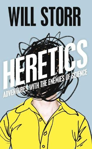9781447208976: The Heretics: Adventures With The Enemies Of Science