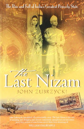 9781447218890: The Last Nizam: The Rise and fall of India's Greatest Princely State