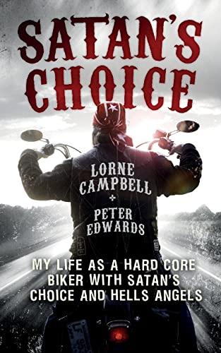 9781447223870: Satan's Choice: My Life as a Hard Core Biker with Satan's Choice and Hells Angels
