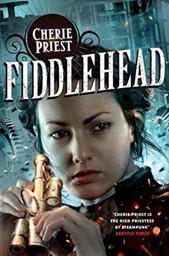 9781447225584: Fiddlehead: A Clockwork Century novel (Clockwork Century 5)