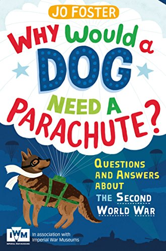 9781447226185: Why Would a Dog Need a Parachute?: Published in Association with Imperial War Museums