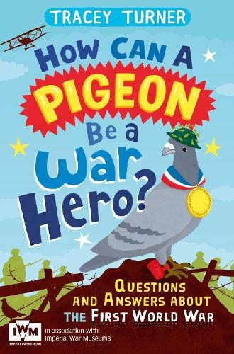 9781447226192: How Can a Pigeon Be a War Hero?: Questions and Answers about the First World War