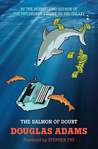 The Salmon of Doubt: Hitchhiking the Galaxy: Douglas Adams