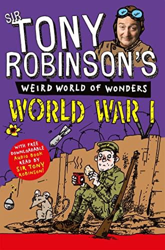 9781447227717: Tony Robinson's Weird World of Wonders - World War I