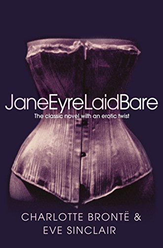 9781447229285: Jane Eyre Laid Bare: The Classic Novel with an Erotic Twist