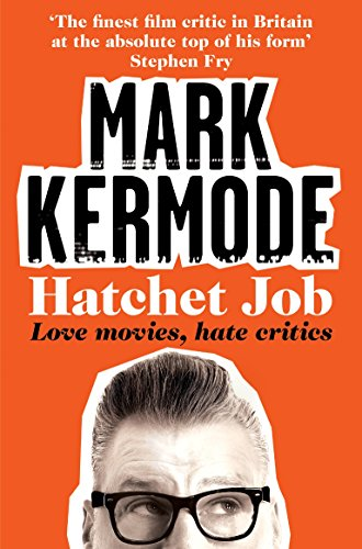 9781447230533: Hatchet Job: Love Movies, Hate Critics