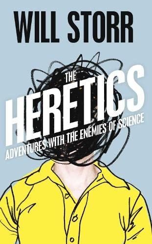 9781447231684: The Heretics: Adventures with the Enemies of Science