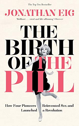 9781447234814: The Birth of the Pill: How Four Pioneers Reinvented Sex and Launched a Revolution