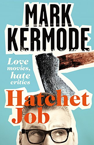 9781447235859: Hatchet Job: Love Movies, Hate Critics
