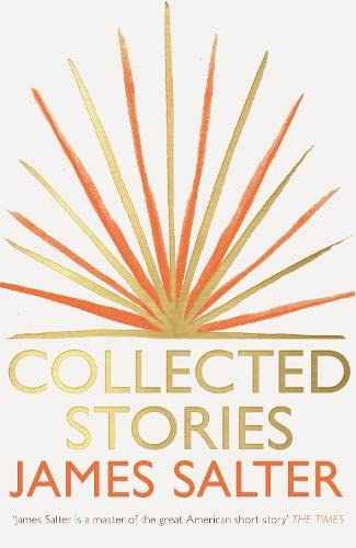 James Salter Collected Stories: Salter, James