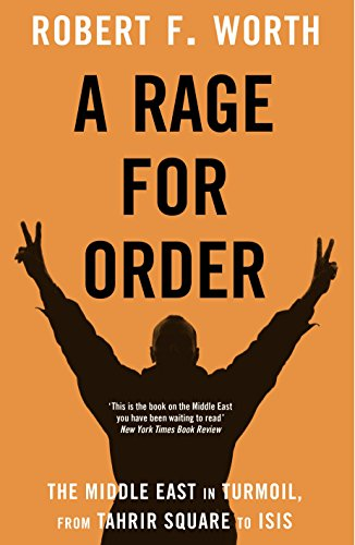 9781447240532: A Rage for Order: The Middle East in Turmoil, from Tahrir Square to Isis