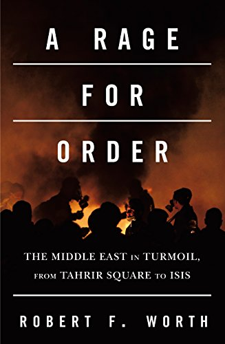 9781447240563: A Rage for Order: The Middle East in Turmoil, from Tahrir Square to ISIS
