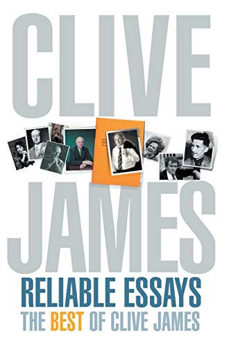 9781447241041: Reliable Essays: The Best of Clive James