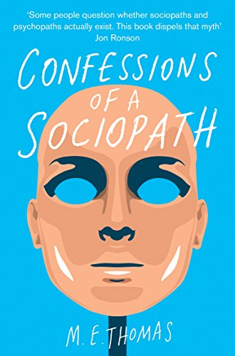 Confessions of a Sociopath: A Life Spent Hiding In Plain Sight: Thomas, M. E.